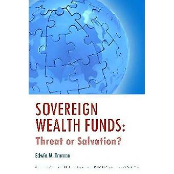 Sovereign Wealth Funds - Threat or Salvation? by Edwin M. Truman - 978