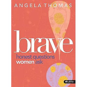 Brave - Bible Study Book - Honest Questions Women Ask by Angela Thomas