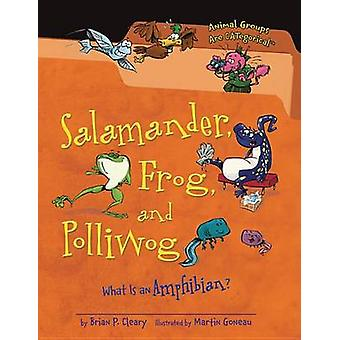 Salamander - Frog - and Polliwog - What Is an Amphibian? by Brian P Cl
