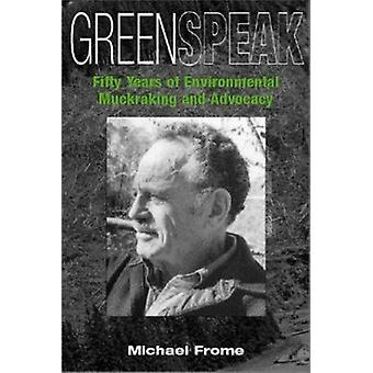 Greenspeak - Fifty Years of Environmental Muckraking and Advocacy by F