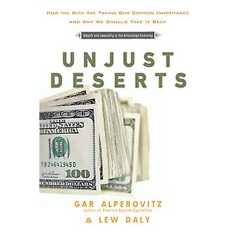 Unjust Deserts - How the Rich are Taking Our Common Inheritance and Wh