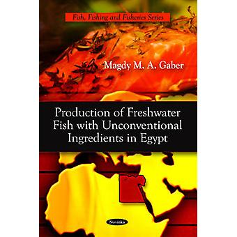 Production of Fresh Water Fish with Unconventional Ingredients in Egy