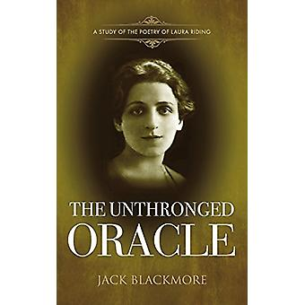The Unthronged Oracle - A Study of the Poetry of Laura Riding by Jack