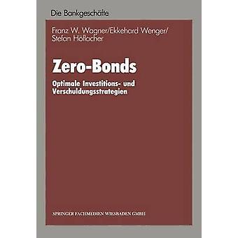 ZeroBonds Optimale Investitions und Verschuldungsstrategien por Wagner & Franz W.