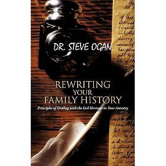 Umschreiben Ihre Familiengeschichte Prinzipien für den Umgang mit dem Bösen Erbe Ihrer Vorfahren von Ogan & Steve