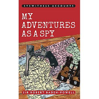 Eyewitness Accounts My Adventures as a Spy by Robert BadenPowell