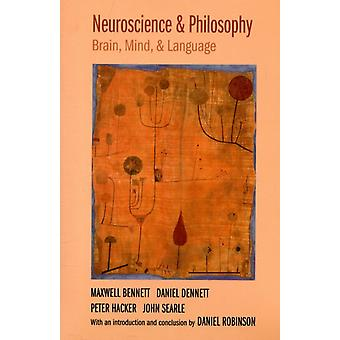 Neuroscience and Philosophy: Brain Mind and Language (Paperback) by Bennett Maxwell R. Dennett Daniel C. Hacker Peter Searle John