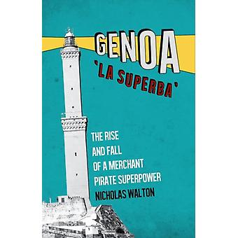 Genoa 'La Superba': Rise and Fall of a Merchant Pirate Superpower (Paperback)