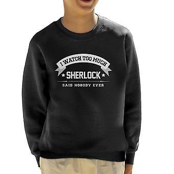 I Watch Too Much Sherlock Said Nobody Ever Kid's Sweatshirt