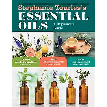 Stephanie Tourles's Essential Oils - A Beginner's Guide - Learn Safe -