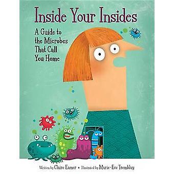 Inuti din insidor - en Guide till de mikrober som kallar dig hem av Cl