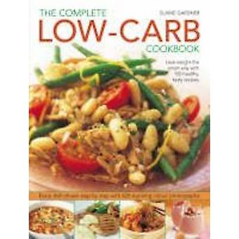 Complete Low-Carb Cookbook - Lose Weight the Smart Way with 150 Health
