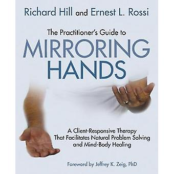 The Practitioner's Guide to Mirroring Hands - A Client-Responsive Ther