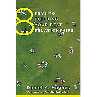 8 Keys to Building Your Best Relationships by Daniel A. Hughes - Babe