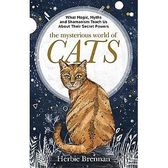 The Mysterious World of Cats - The ultimate gift book for people who a