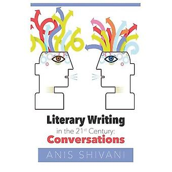 Literary Writing in the 21st Century - Conversations by Anis Shivani -