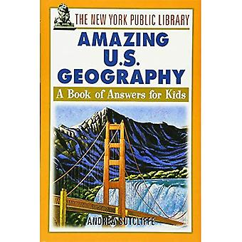 The New York Public Library Amazing U. S. Geography : A Book of Answers for Kids