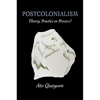 Postcolonialism: Theory, Practice or Process