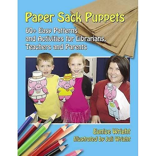 Paper Sack Puppets  60+ Easy Patterns and Activities for Librarians, Teachers and Parents