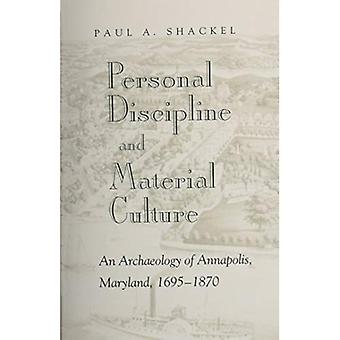 Personal Discipline and Material Culture: An Archaeology of Annapolis, Maryland, 1695-1870