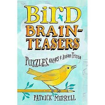 Bird Brainteasers: Puzzles, Games and Avian Trivia