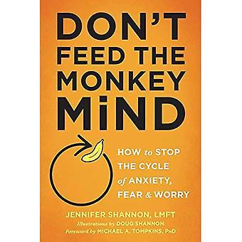 Inte mata Monkey Mind: Hur att stoppa cykeln av ångest, rädsla och oro