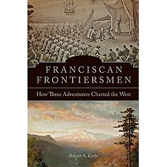 Franciscan Frontiersmen: How� Three Adventurers Charted the West