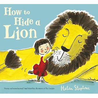How to Hide a Lion by Helen Stephens - Helen Stephens - 9781407171593