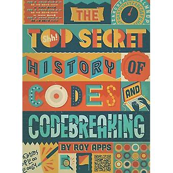 The Top Secret History of Codes and Code Breaking by Roy Apps - 97807