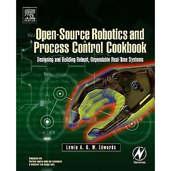 OpenSource Robotics and Process Control Cookbook Designing and Building Robust Dependable RealTime Systems by Edwards & Lewin A. R. W.