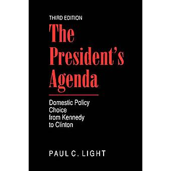 The Presidents Agenda Domestic Policy Choice from Kennedy to Clinton by Light & Paul C.