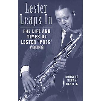 Lester Leaps In The Life and Times of Lester Pres Young by Daniels & Douglas H.