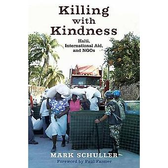 Killing with Kindness Haiti International Aid and NGOs by Schuller & Mark