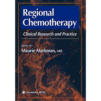 Regional Chemotherapy Clinical Research and Practice by Markman & Maurie