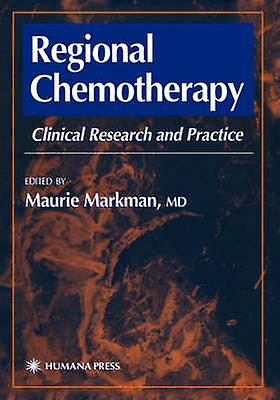 Regional Chemotherapy Clinical Research and Practice by Markhomme & Maurie