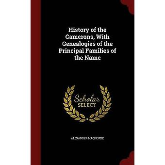 History of the Camerons With Genealogies of the Principal Families of the Name by Mackenzie & Alexander