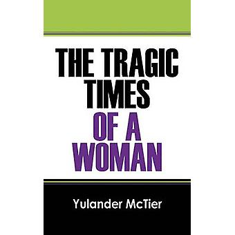 The Tragic Times of a Woman by McTier & Yulander