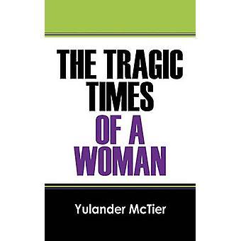 Los tiempos trágicos de una mujer por McTier & Yulander