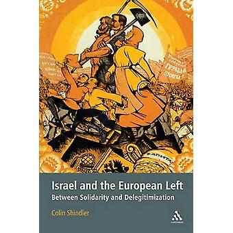 Israel and the European Left Between Solidarity and Delegitimization by Shindler & Colin
