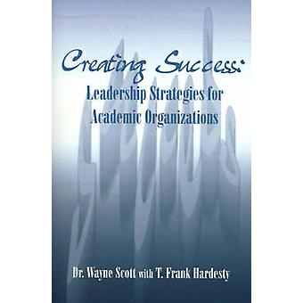 Creating Success Leadership Strategies for Academic Organizations by Scott & Wayne