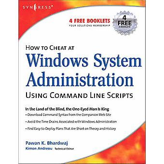 How to Cheat at Windows System Administration Using Command Line Scripts by Bhardwaj