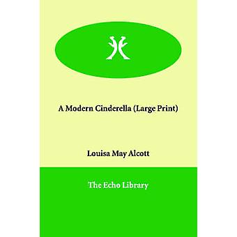 A Modern Cinderella by Alcott & Louisa May