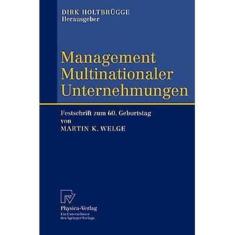 Management Multinationaler Unternehmungen  Festschrift zum 60. Geburtstag von Martin K. Welge by Holtbrgge & Dirk
