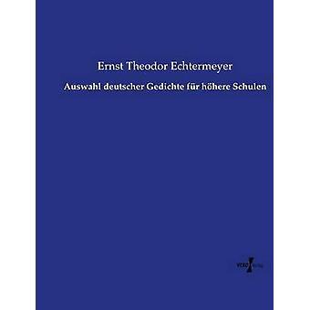 Auswahl deutscher Gedichte fr hhere Schulen da Theodor Echtermeyer & Ernst