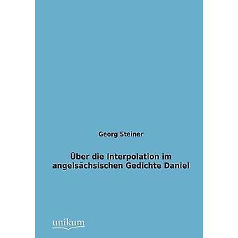 Uber Die Interpolation Im Angelsachsischen Gedichte Daniel by Steiner & Georg
