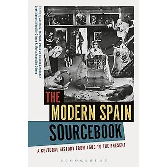 The Modern Spain Sourcebook - A Cultural History from 1600 to the Pres