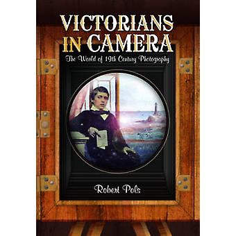 Victorians in Camera - The World of 19th Century Studio Photography by