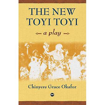 The New Toyi Toyi - A Play by Chinyere Grace Okafor - 9781592215355 Bo