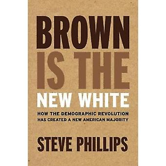 Brown is the New White - How the Demographic Revolution Has Created a