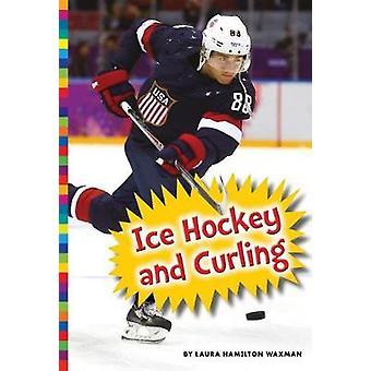 Winter Olympic Sports - Ice Hockey and Curling by Laura Hamilton Waxma